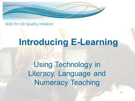 Introducing E-Learning Using Technology in Literacy, Language and Numeracy Teaching 1.1.