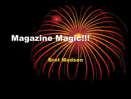 Magazine Magic!!! Bret Madsen. Today's Top Headlines Elements of a magazine Formatting pages Adding pictures Tying it all together.
