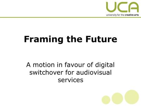 Framing the Future A motion in favour of digital switchover for audiovisual services.