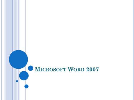 M ICROSOFT W ORD 2007. The Microsoft Office Button In the upper-left corner of the Word 2007 window is the Microsoft Office button. When you click the.