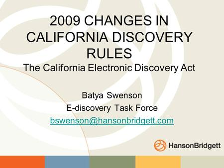 2009 CHANGES IN CALIFORNIA DISCOVERY RULES The California Electronic Discovery Act Batya Swenson E-discovery Task Force