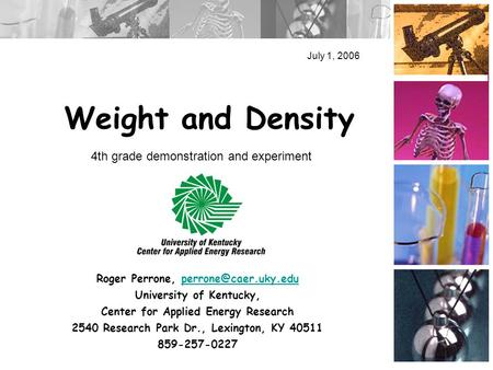 Weight and Density July 1, 2006 Roger Perrone, University of Kentucky, Center for Applied Energy Research 2540.