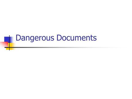 Dangerous Documents. Legal Compliances State and federal laws Contractual obligations Subject to an affirmative legal duty to establish and maintain certain.