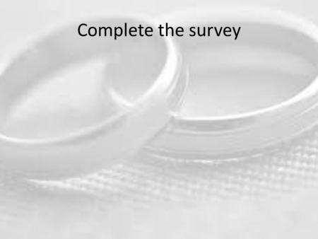 Complete the survey. To define marriage To describe trends in marriage To contrast legal and religious ideas of marriage Introduction to Marriage.