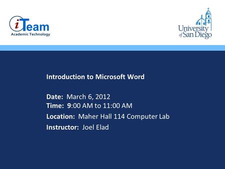 Introduction to Microsoft Word Date: March 6, 2012 Time: 9:00 AM to 11:00 AM Location: Maher Hall 114 Computer Lab Instructor: Joel Elad.