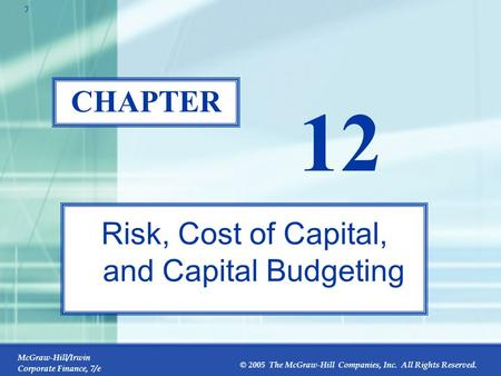McGraw-Hill/Irwin Corporate Finance, 7/e © 2005 The McGraw-Hill Companies, Inc. All Rights Reserved. 12-0 CHAPTER 12 Risk, Cost of Capital, and Capital.