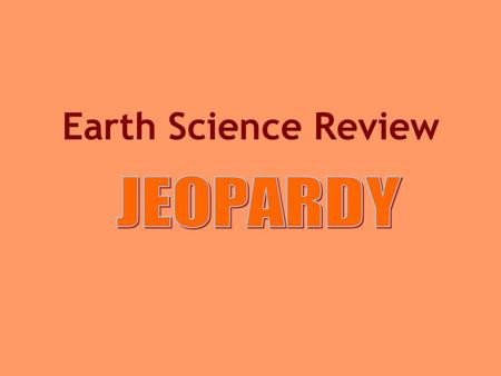 Earth Science Review Earth Science Categories Resources Earth Clues W-E-D 1 W-E-D 2 Misc.Grab Bag $100 $200 $300 $400 $500.