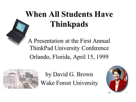 When All Students Have Thinkpads A Presentation at the First Annual ThinkPad University Conference Orlando, Florida, April 15, 1999 by David G. Brown.