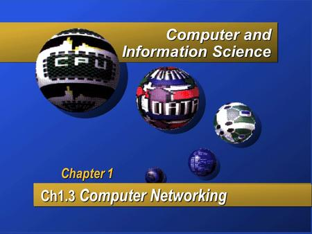 Computer and Information Science Ch1.3 Computer Networking Ch1.3 Computer Networking Chapter 1.