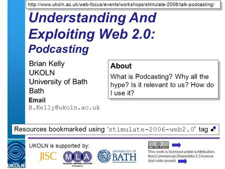 A centre of expertise in digital information managementwww.ukoln.ac.uk Understanding And Exploiting Web 2.0: Podcasting Brian Kelly UKOLN University of.