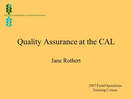 Quality Assurance at the CAL Jane Rothert 2007 Field Operations Training Course.