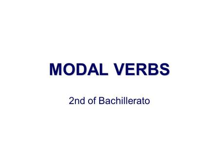 MODAL VERBS 2nd of Bachillerato. DEFINITION MODALS ARE SPECIAL VERBS WITH THE FOLLOWING FEATURES: 1. THEY DO NOT CHANGE IN TERMS OF PERSON, GENDER OR.