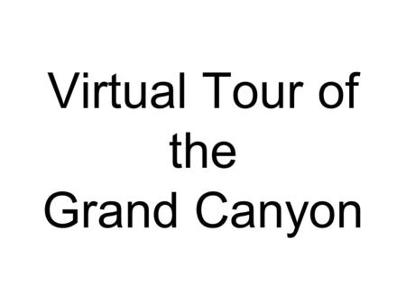 Virtual Tour of the Grand Canyon. On the front of your index card… ----------------------------------------------------------- Name What word would you.