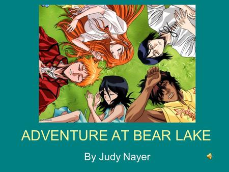 ADVENTURE AT BEAR LAKE By Judy Nayer. Nico loved adventure. He rode on the fastest rides at the amusement park. He went down the biggest mountains on.