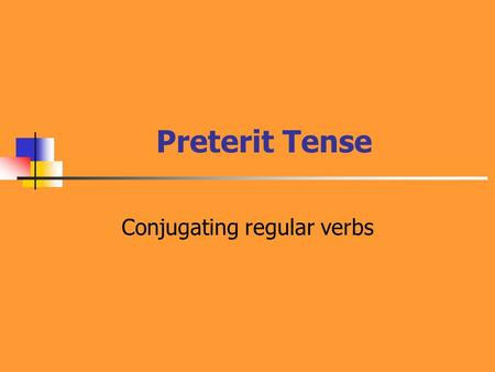 Preterit Tense Conjugating regular verbs. What is the Preterit Tense? The preterit tense is one of two past tenses in the Spanish language. It functions.