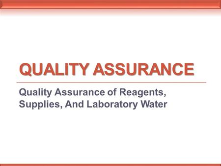 QUALITY ASSURANCE Quality Assurance of Reagents, Supplies, And Laboratory Water.