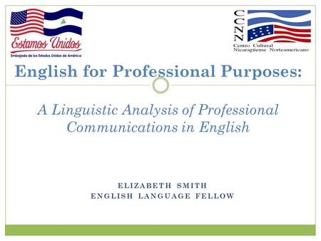 ELIZABETH SMITH ENGLISH LANGUAGE FELLOW English for Professional Purposes: A Linguistic Analysis of Professional Communications in English.