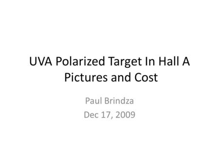 UVA Polarized Target In Hall A Pictures and Cost Paul Brindza Dec 17, 2009.