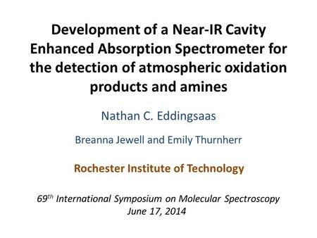 Development of a Near-IR Cavity Enhanced Absorption Spectrometer for the detection of atmospheric oxidation products and amines Nathan C. Eddingsaas Breanna.