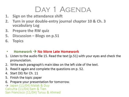 Day 1 Agenda 1.Sign on the attendance shift 2.Turn in your double-entry journal chapter 10 & Ch. 3 vocabulary Log 3.Prepare the RW quiz 5.Discussion –