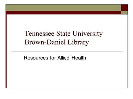 Tennessee State University Brown-Daniel Library Resources for Allied Health.