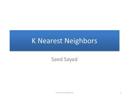 K Nearest Neighbors Saed Sayad 1www.ismartsoft.com.