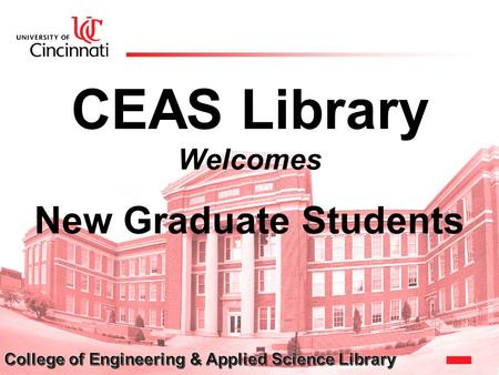 CEAS Library Welcomes New Graduate Students. Engineering Library CEAS Library Location & Hours Location: 8 th floor, Baldwin Hall Fall Hours (starting.
