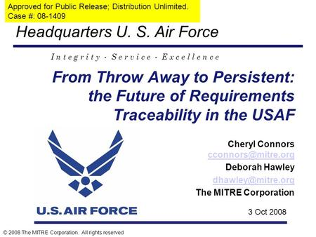 Headquarters U. S. Air Force I n t e g r i t y - S e r v i c e - E x c e l l e n c e © 2008 The MITRE Corporation. All rights reserved From Throw Away.