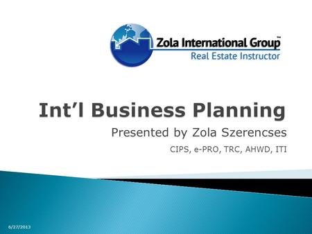 Presented by Zola Szerencses CIPS, e-PRO, TRC, AHWD, ITI 6/27/2013.