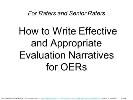Purpose To provide practical guidance and advice to rating officials on writing effective and appropriate narratives for Officer Evaluation Reports (OER).