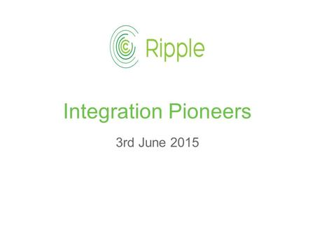 Integration Pioneers 3rd June 2015. Dr Tony Shannon Clinical Director - Ripple Clinical Director - Leeds Care Record Director - Frectal ltd.