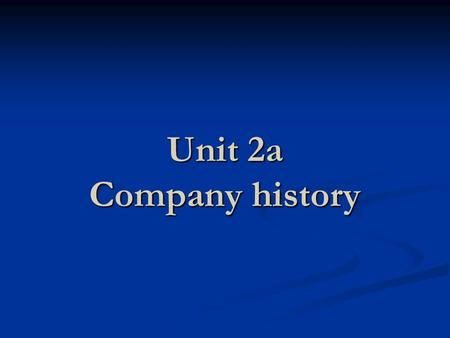Unit 2a Company history. Teaching Procedure I. Free talk and interactive communication between fellow students.