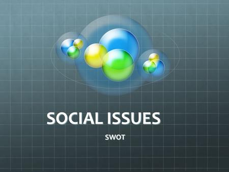 SOCIAL ISSUES SWOT. The Battle EVERYDAY SOCIOLOGY EVERYDAY SOCIOLOGY (site 1) EVERYDAY SOCIOLOGY VS Barkha Dhar's Blogs on Social IssuesBarkha Dhar's.