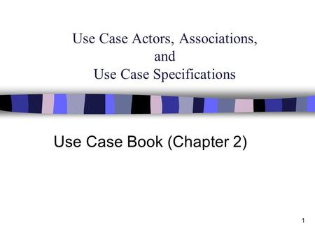 1 Use Case Actors, Associations, and Use Case Specifications Use Case Book (Chapter 2)