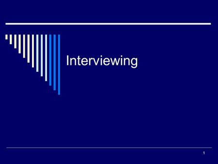 Interviewing 1. Goals of Interviewing  Make sure that the biases and predispositions of the interviewer do not interfere with a free exchange of information.