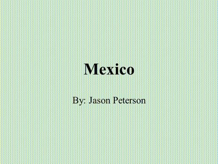 Mexico By: Jason Peterson. Mexico It's a Spanish speaking country. Its been around for a long time. It's a large area where history takes place..