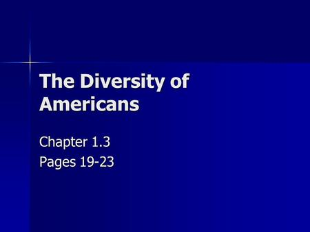 The Diversity of Americans Chapter 1.3 Pages 19-23.