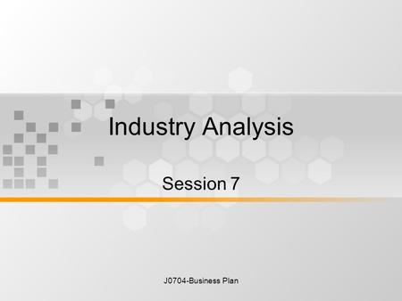 J0704-Business Plan Industry Analysis Session 7. J0704-Business Plan There is one rule for industrialist and that is: Make the best quality of goods possible.