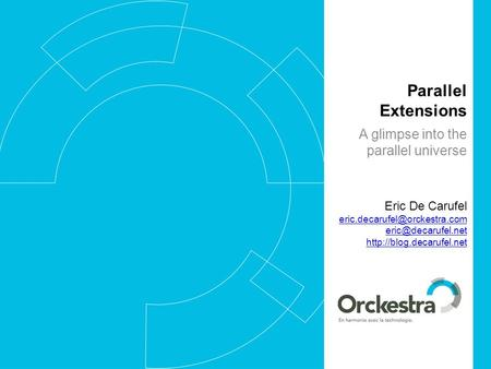 Parallel Extensions A glimpse into the parallel universe Eric De Carufel