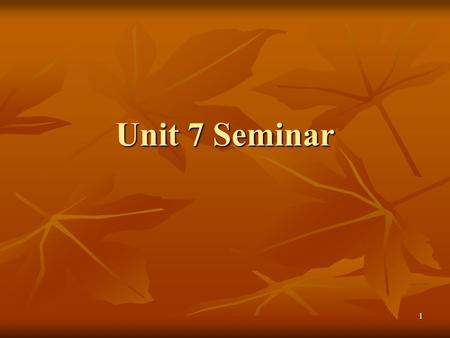 1 Unit 7 Seminar. 2 Welcome to seminar! Hello! While you are waiting, please feel free to chat among yourselves. I am sure you have lots to talk about.