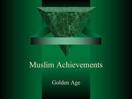 Muslim Achievements Golden Age Muhammad's Death  632 C.E. Muhammad dies leaving his followers in grief with out a pious and powerful leader.  Abu Bakr.