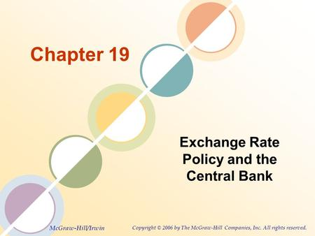 McGraw-Hill/Irwin Copyright © 2006 by The McGraw-Hill Companies, Inc. All rights reserved. Chapter 19 Exchange Rate Policy and the Central Bank.
