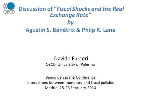"Discussion of ""Fiscal Shocks and the Real Exchange Rate"" by Agustin S. Bénétrix & Philp R. Lane Davide Furceri OECD, University of Palermo Banco de Espana."