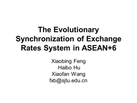 The Evolutionary Synchronization of Exchange Rates System in ASEAN+6 Xiaobing Feng Haibo Hu Xiaofan Wang