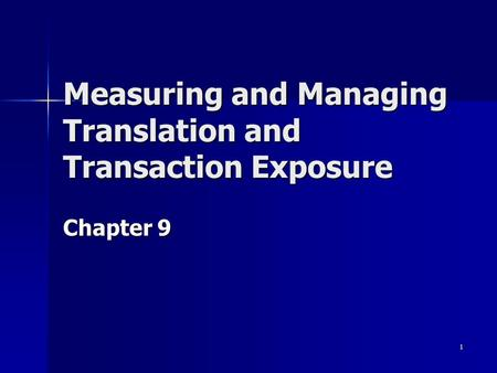 1 Measuring and Managing Translation and Transaction Exposure Chapter 9.
