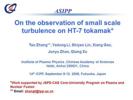 ASIPP On the observation of small scale turbulence on HT-7 tokamak* Tao Zhang**, Yadong Li, Shiyao Lin, Xiang Gao, Junyu Zhao, Qiang Xu Institute of Plasma.