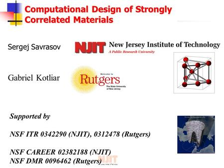 New Jersey Institute of Technology Computational Design of Strongly Correlated Materials Sergej Savrasov Supported by NSF ITR 0342290 (NJIT), 0312478 (Rutgers)