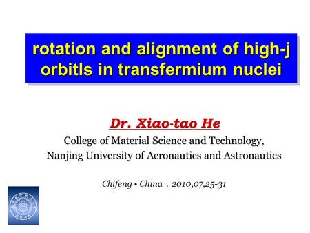 Rotation and alignment of high-j orbitls in transfermium nuclei Dr. Xiao-tao He College of Material Science and Technology, Nanjing University of Aeronautics.