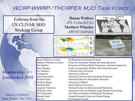 WCRP-WWRP/THORPEX MJO Task Force Duane Waliser JPL/Caltech/USA Matthew Wheeler ABOM/Australia SSG-18, UNESCO Paris, Franca; May 2011 Membership => Established.