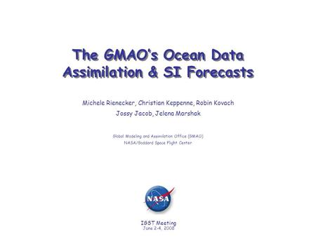IGST Meeting June 2-4, 2008 The GMAO's Ocean Data Assimilation & SI Forecasts Michele Rienecker, Christian Keppenne, Robin Kovach Jossy Jacob, Jelena Marshak.